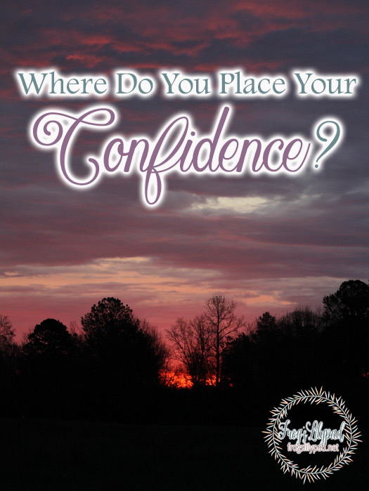 There is only one place we can lay our confidence. Where do you place your confidence? In yourself or in God?