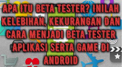 apa-itu-beta-tester-inilah-kelebihan-kekurangan-dan-cara-menjadi-beta-tester-aplikasi-serta-game-di-android.jpg
