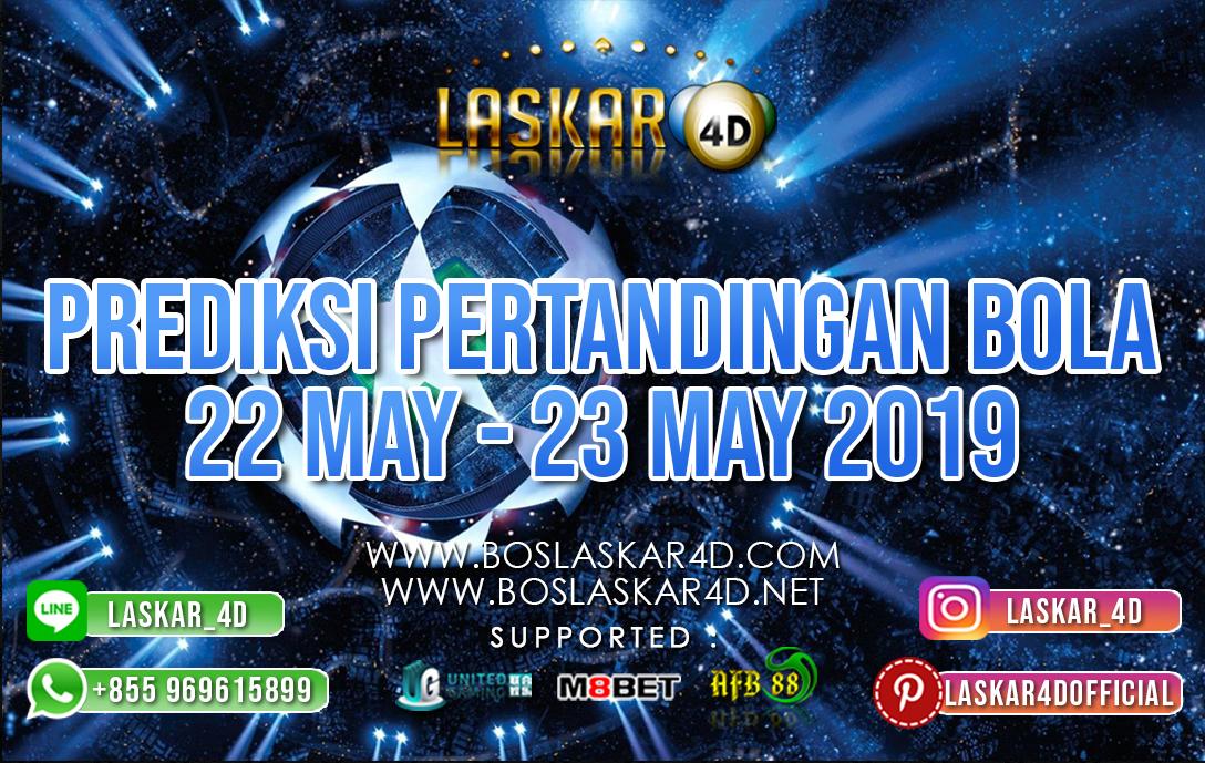 PREDIKSI PERTANDINGAN BOLA TANGGAL  22 – 23 MEI 2019