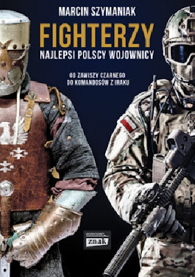 Fighterzy. Najlepsi polscy wojownicy od Zawiszy Czarnego do komandosów z Iraku - Marcin Szymaniak