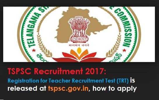 TSPSC Recruitment 2017: Teacher Recruitment Test (TRT) at tspsc.gov.in how to apply