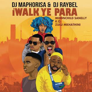 DJ Maphorisa & DJ Raybel - iWalk Ye Phara (feat. Moonchild Sanelly, K.O. & Zulu Mkhathini)