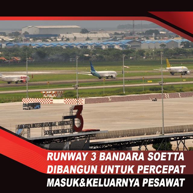 Runway 3 Bandara Soetta Dibangun Untuk Percepat Masuk & Keluarnya Pesawat