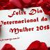 Feliz Dia Internacional da Mulher 2018
