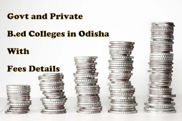 Top 26 Govt and Private B.ed Colleges in Odisha With Fees Details- 2019-2020