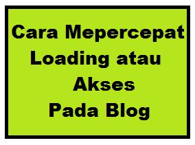 Cara mempercepat loading atau akses pada blog