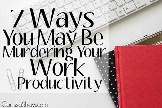 7 Ways You're Murdering Your Work Productivity