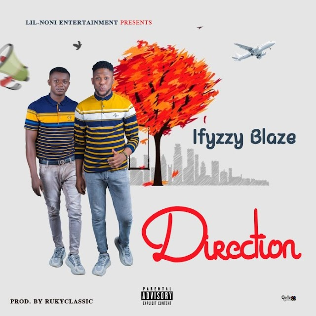 [Music] Ifyzzy Blaze – Direction (Rukyclassic)
