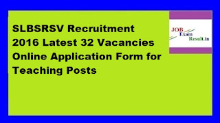 SLBSRSV Recruitment 2016 Latest 32 Vacancies Online Application Form for Teaching Posts