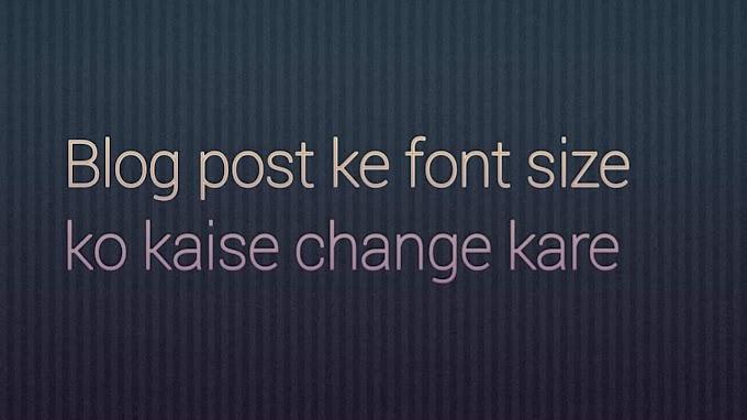 Blogger Me Font Size Kaise Change Kare?