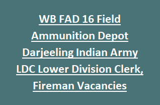 WB FAD 16 Field Ammunition Depot Darjeeling Indian Army LDC Lower Division Clerk, Fireman Vacancies Recruitment 2018 15 Govt Jobs
