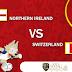 Prediksi Bola : N.Ireland Vs Switzerland , Jumat 10 November 2017 Pukul 02.45 WIB