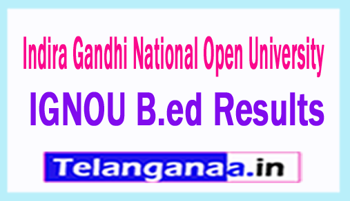 IGNOU Results 2018 Indira Gandhi National Open University B.ed Results 2018