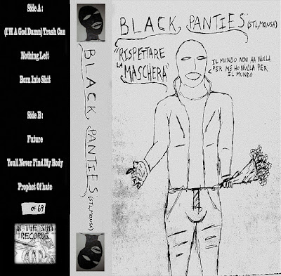 Black Panties - Rispettare La Maschera : reprinted in tape from the marvellous Respect The Mask. a special fulfilled cover form the perverse masked. his music doesn't need introducing. Really Prophet Of Hate - Tape -limited edition 69 copies - for info : antoniomasci@live.it - welcomeintheshitrecords@gmail.com