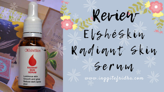 Review: ElshéSkin Radiant Skin Serum