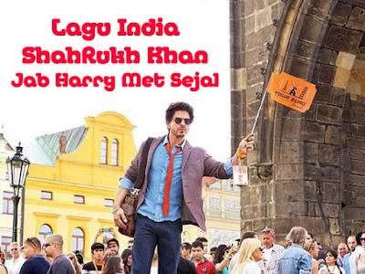 Lagu India ShahRukh Khan Terbaru Jab Harry Met Sejal