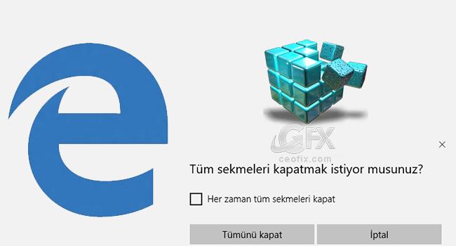 microsoft edge tümünü kapat uyarısı-www.ceofix.com