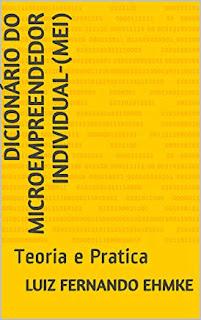 Dicionário do Microempreendedor Individual-(MEI): Teoria e Pratica (MANUAL DO MICRO EMPREENDEDOR INDIVIDUAL Livro 1)