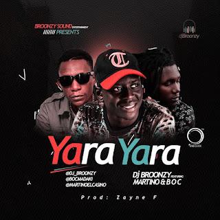 DOWNLOAD MP3: DJ Broonzy, B.O.C Madaki & Martino - Yara Yara 2