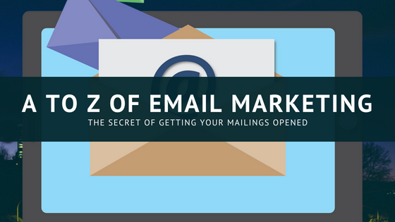 A to Z of Email Marketing - - The Secret of Getting Your Mailings Opened
