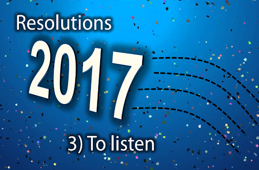 Resolutions 3) To Listen