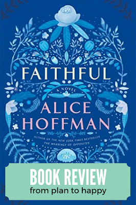 Faithful by Alice Hoffman is not a novel for the faint of heart. The pace is a slow burn, with a great deal of heartache, angst, and grief along the way.