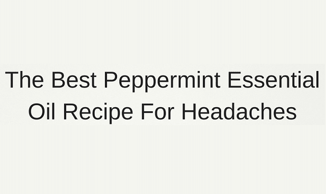 Best Peppermint Essential Oil Recipe For Headaches