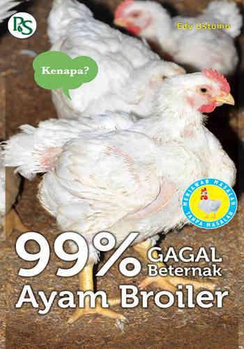 Judul Buku : 99% Gagal Beternak Ayam Broiler