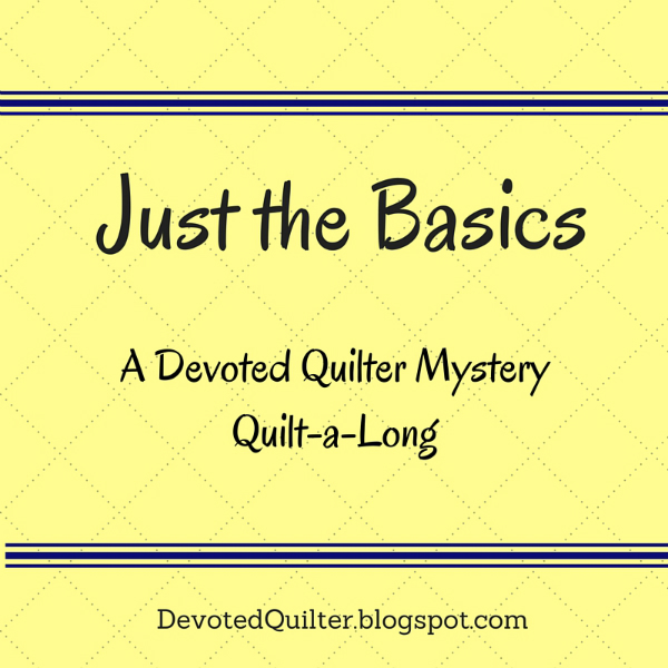 Just the Basics Mystery Quilt | DevotedQuilter.blogspot.com
