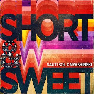 Sauti Sol Ft. Nyashinski - Short And Sweet