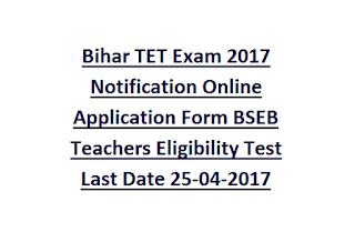 Bihar TET Exam 2017 Notification Online Application Form BSEB Teachers Eligibility Test Last Date 25-04-2017