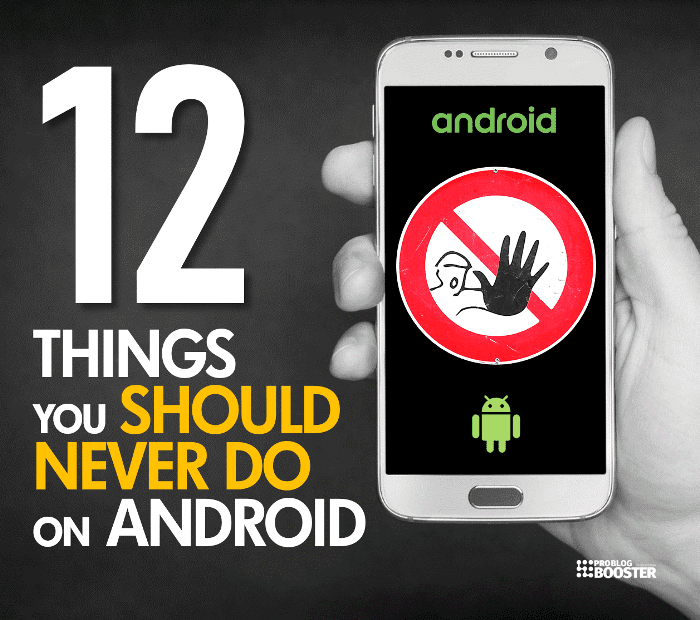 THINGS YOU SHOULD NEVER DO ON ANDROID