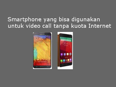 Smartphone yang bisa digunakan untuk video call tanpa kuota internet (video native 3G)