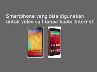 Smartphone untuk video call tanpa internet