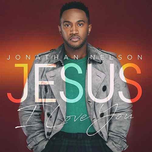Jonathan Nelson-Jesus I Love You