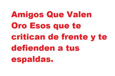Frases Muy Bonitas Fb Amigos Que Valen Oro Esos Que Te Critican