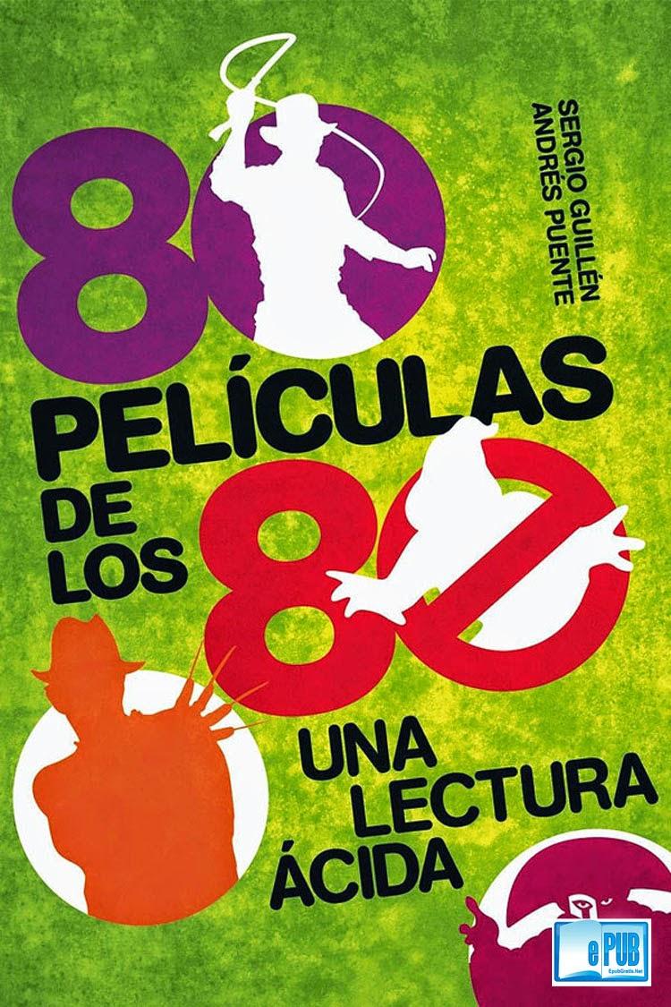 80 Películas de los 80: Una lectura ácida – Andrés Puente Gómez y Sergio Guillen Barrantes
