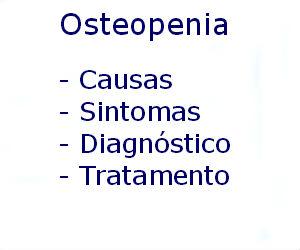 Osteopenia causas sintomas diagnóstico tratamento prevenção riscos complicações