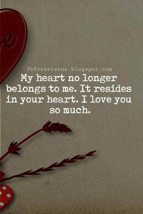 I Love You Text Messages, My heart no longer belongs to me. It resides in your heart. I love you so much.