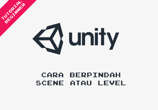 Cara Berpindah Scene atau Level Menggunakan Unity3d Versi Terbaru