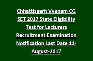 Chhattisgarh Vyapam CG SET 2017 State Eligibility Test for Lecturers Recruitment Examination Notification Last Date 11-August-2017