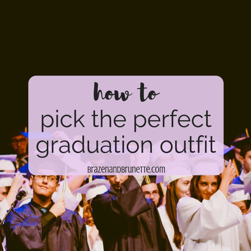 99776157fbf How to Pick the Perfect Graduation Outfit ~ Brazen and Brunette ...