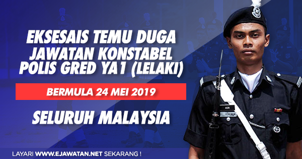 Eksesais Temu Duga Terbuka Jawatan Konstabel Polis Gred YA1 (Lelaki) - Bermula 24 Mei 2019