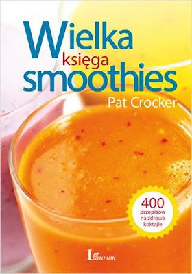 Wielka księga smoothies - Pat Crocker