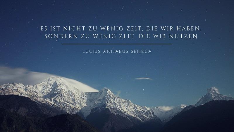 Es ist nicht zu wenig Zeit, die wir haben, sondern zu wenig Zeit, die wir nutzen - Zitat Lucius Annaeus Seneca