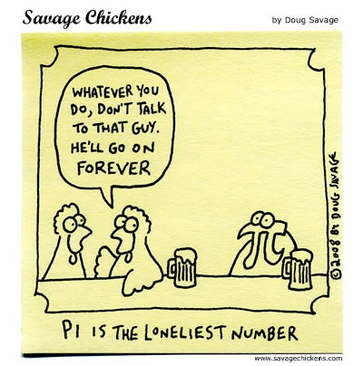 Savage Chickens: Whatever you do, don't talk to that guy. He'll go on FOREVER - Pi is the loneliest number