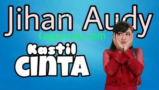 Lirik dan Download Lagu Jihan Audy Kastil Cinta mp3 | Laguenak.com