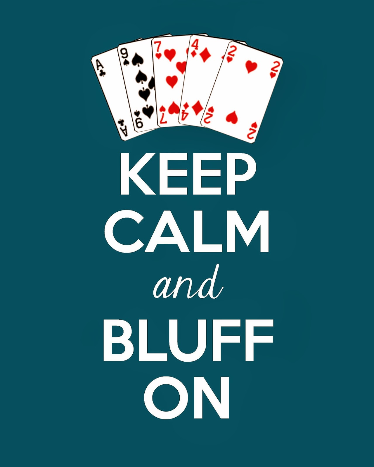 Full Of Great Ideas Keep Calm And Bluff On Free Printable