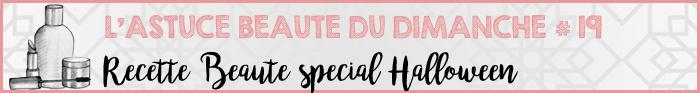Astuce Beauté du Dimanche #19