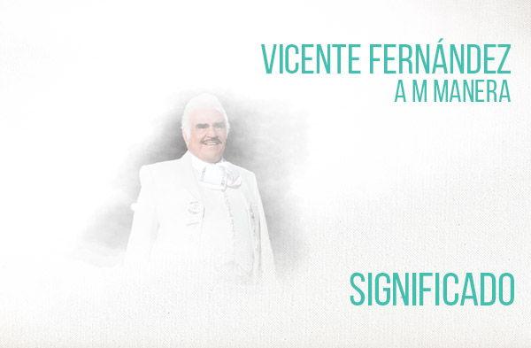 A Mi Manera significado de la canción Vicente Fernández.